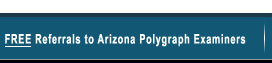 Free Referrals to Arizona Polygraph Examiners